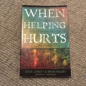 When Helping Hurts Copyright 2009 Paperback Book